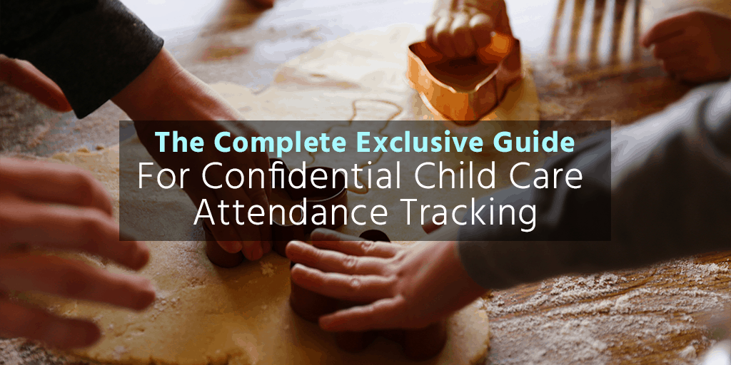 The Complete Exclusive Guide For Confidential Child Care Attendance Tracking 3