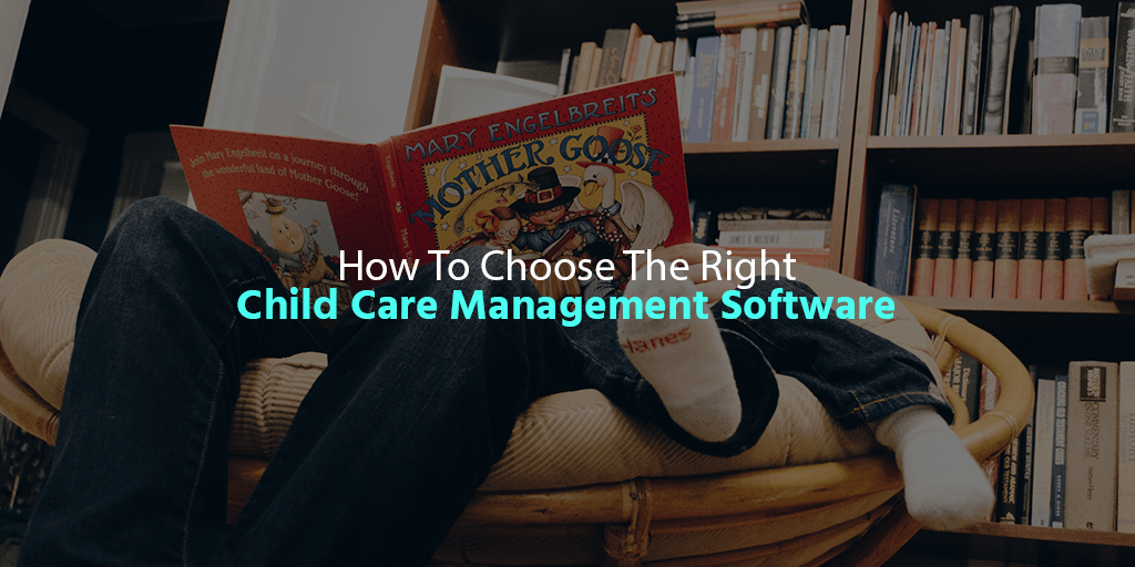 How To Choose The Right Child Care Management Software